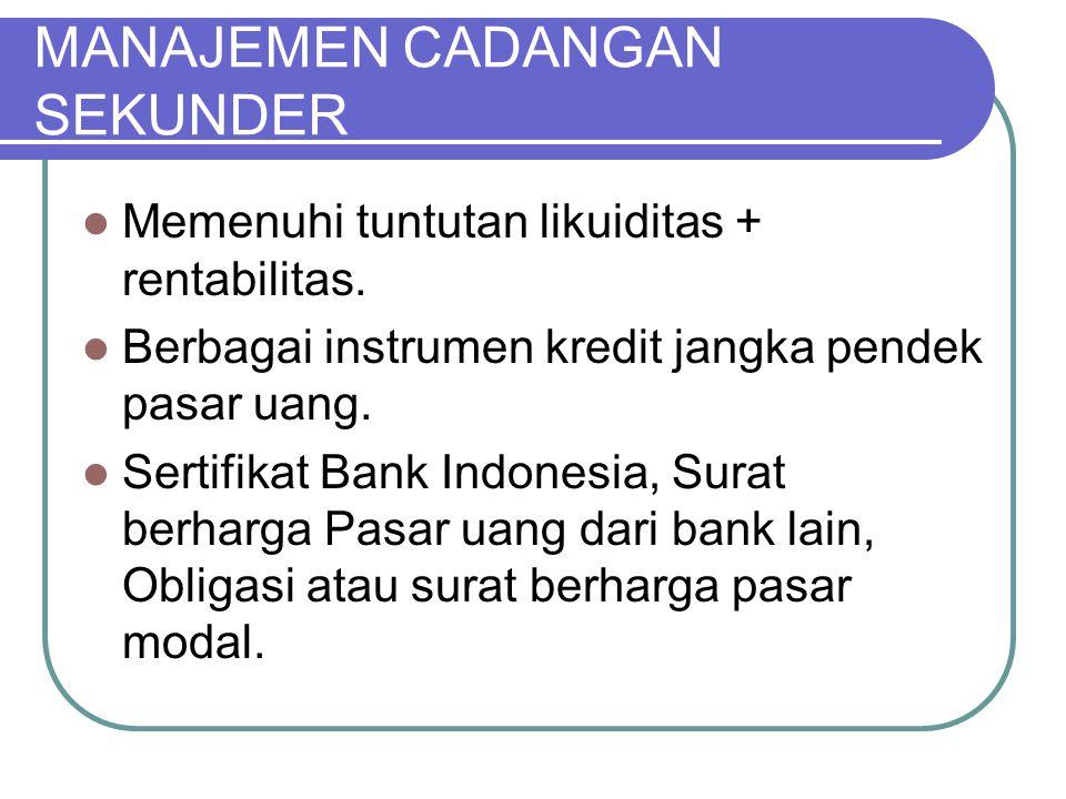 MANAJEMEN CADANGAN SEKUNDER Memenuhi tuntutan likuiditas + rentabilitas. Berbagai instrumen kredit jangka pendek pasar uang. Sertifikat Bank Indonesia