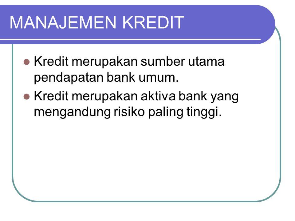 MANAJEMEN KREDIT Kredit merupakan sumber utama pendapatan bank umum. Kredit merupakan aktiva bank yang mengandung risiko paling tinggi.