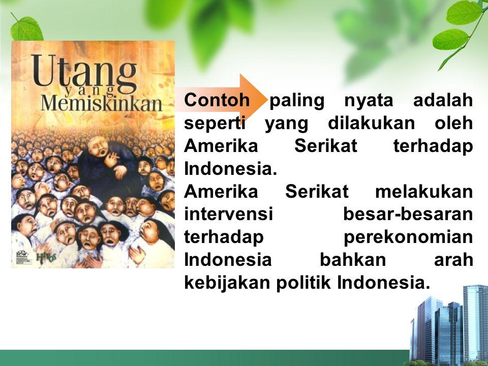 Contoh paling nyata adalah seperti yang dilakukan oleh Amerika Serikat terhadap Indonesia.