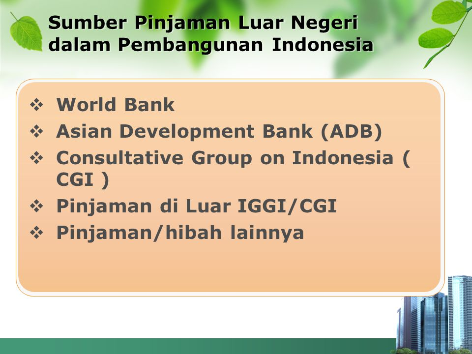 Sumber Pinjaman Luar Negeri dalam Pembangunan Indonesia  World Bank  Asian Development Bank (ADB)  Consultative Group on Indonesia ( CGI )  Pinjam