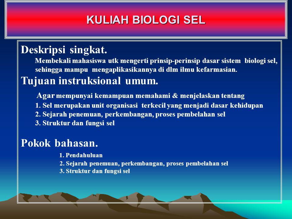 KULIAH BIOLOGI SEL Deskripsi singkat. Membekali mahasiswa utk mengerti prinsip-perinsip dasar sistem biologi sel, sehingga mampu mengaplikasikannya di