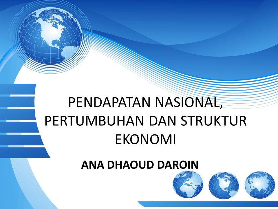 PENDAPATAN NASIONAL Pendapatan nasional adalah jumlah seluruh pendapatan yang diterima oleh masyarakat dalam suatu negara selama satu tahun.