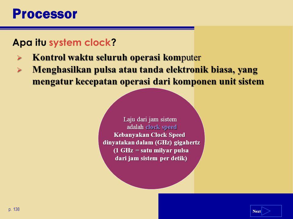 Next Processor Apa itu system clock? p. 138  Kontrol waktu seluruh operasi komputer  Menghasilkan pulsa atau tanda elektronik biasa, yang mengatur k