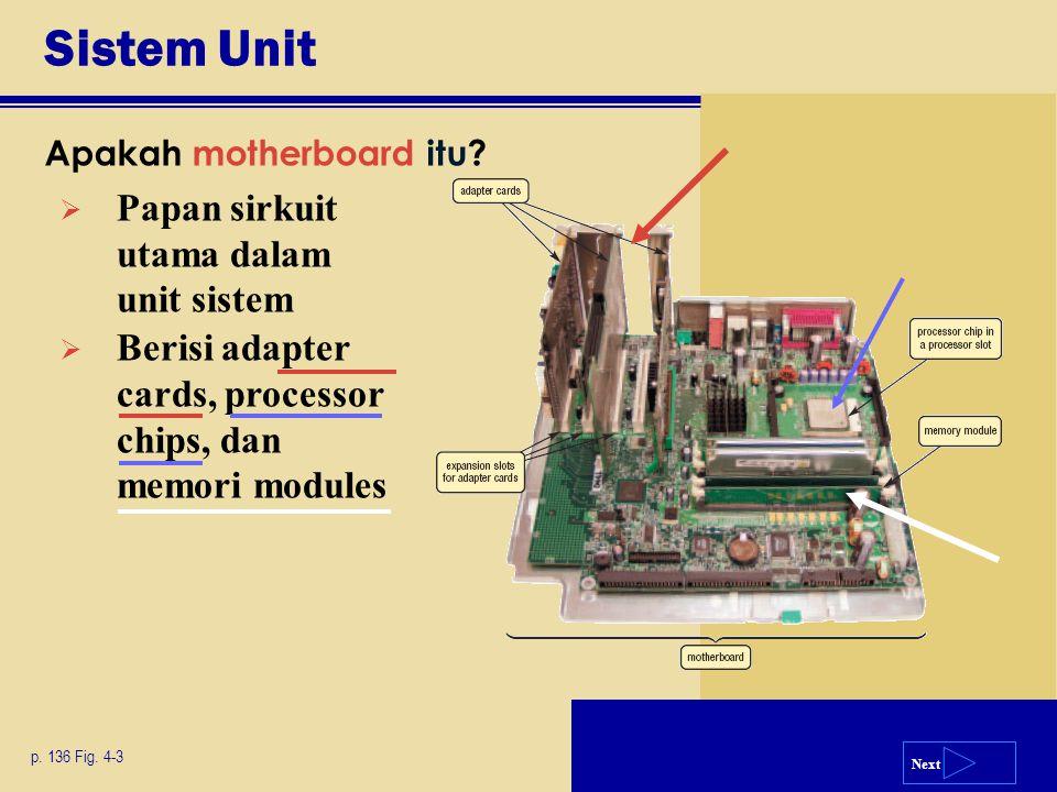 Next Sistem Unit Apakah motherboard itu? p. 136 Fig. 4-3  Papan sirkuit utama dalam unit sistem  Berisi adapter cards, processor chips, dan memori m