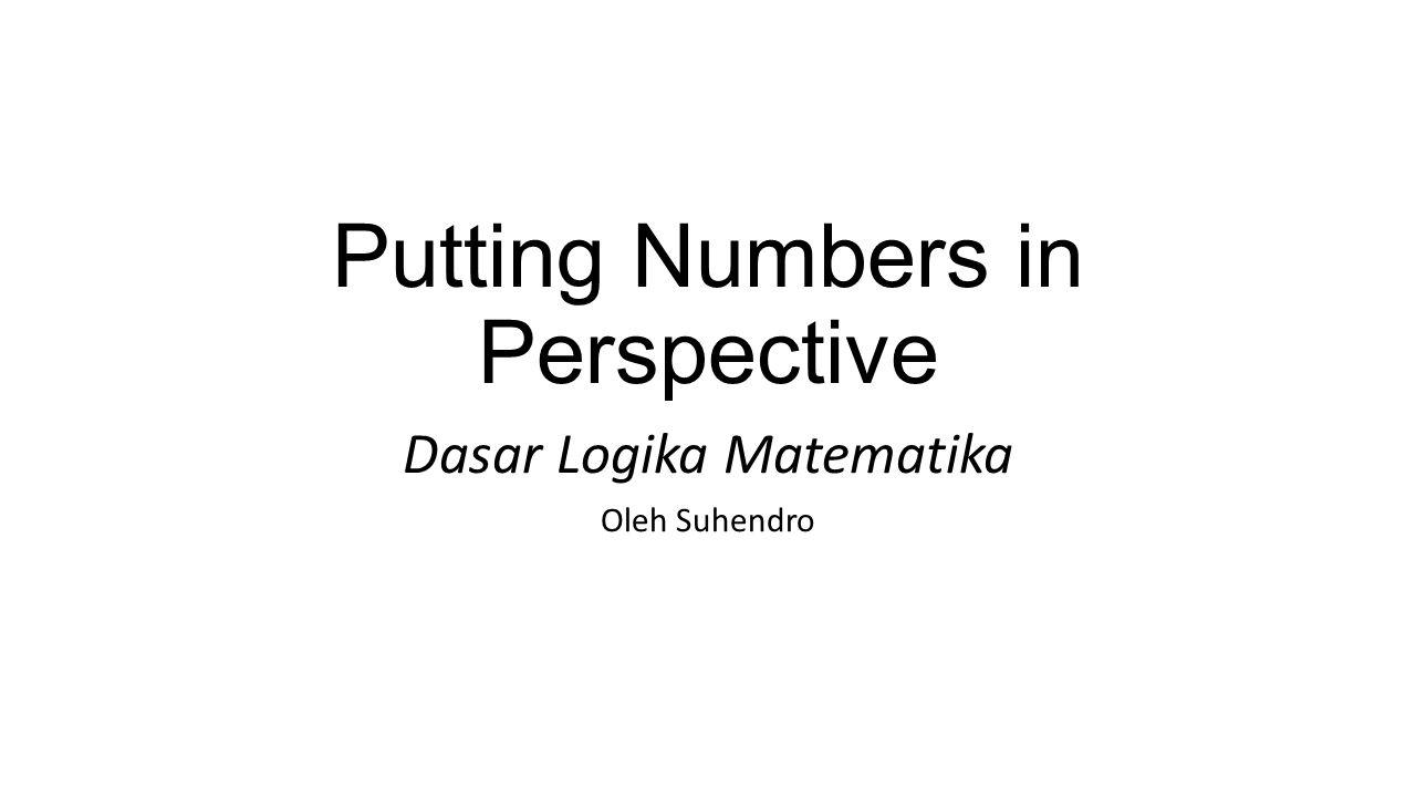 Putting Numbers in Perspective Dasar Logika Matematika Oleh Suhendro