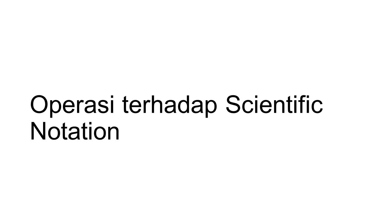Operasi terhadap Scientific Notation