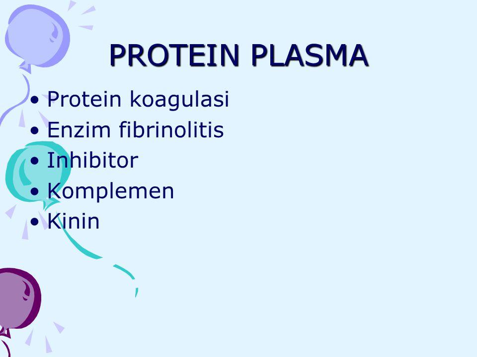 PROTEIN PLASMA Protein koagulasi Enzim fibrinolitis Inhibitor Komplemen Kinin