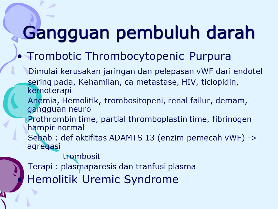 Gangguan pembuluh darah Trombotic Thrombocytopenic Purpura Dimulai kerusakan jaringan dan pelepasan vWF dari endotel sering pada, Kehamilan, ca metast