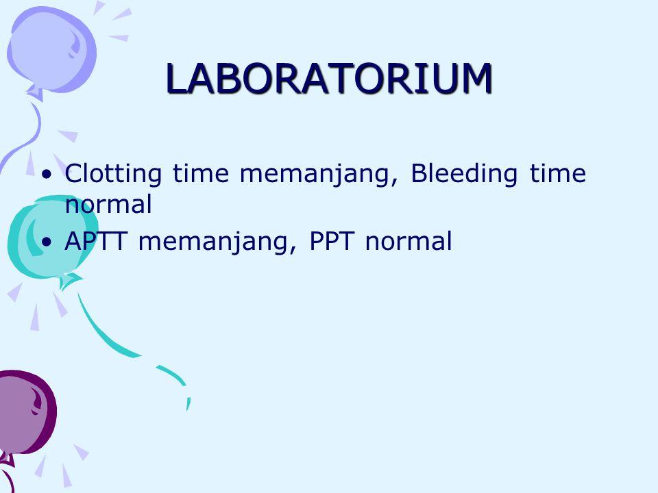 LABORATORIUM Clotting time memanjang, Bleeding time normal APTT memanjang, PPT normal