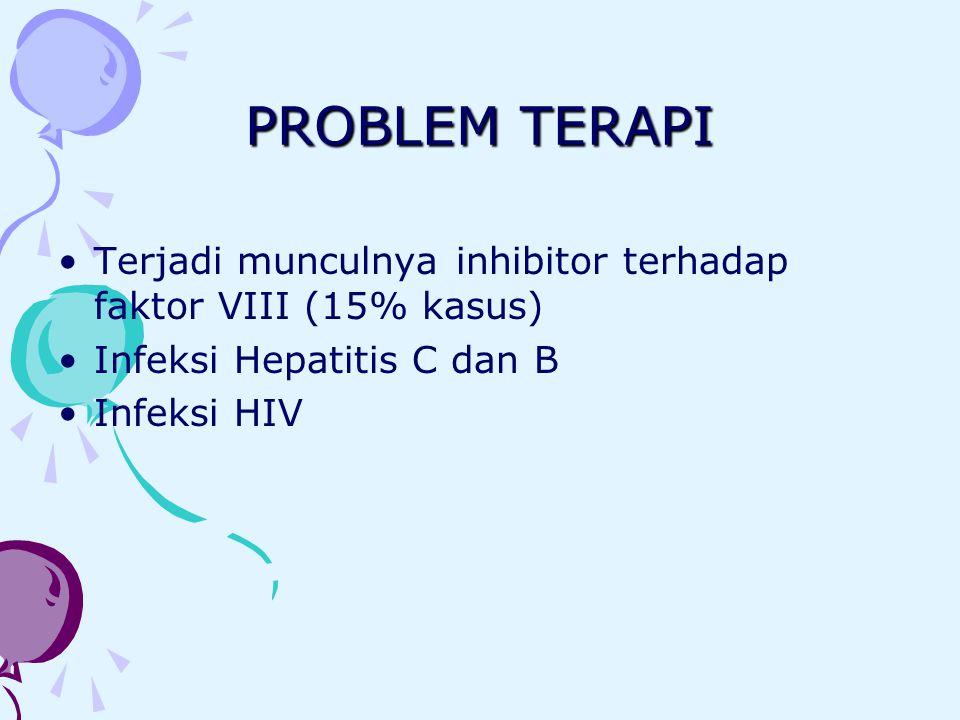 PROBLEM TERAPI Terjadi munculnya inhibitor terhadap faktor VIII (15% kasus) Infeksi Hepatitis C dan B Infeksi HIV