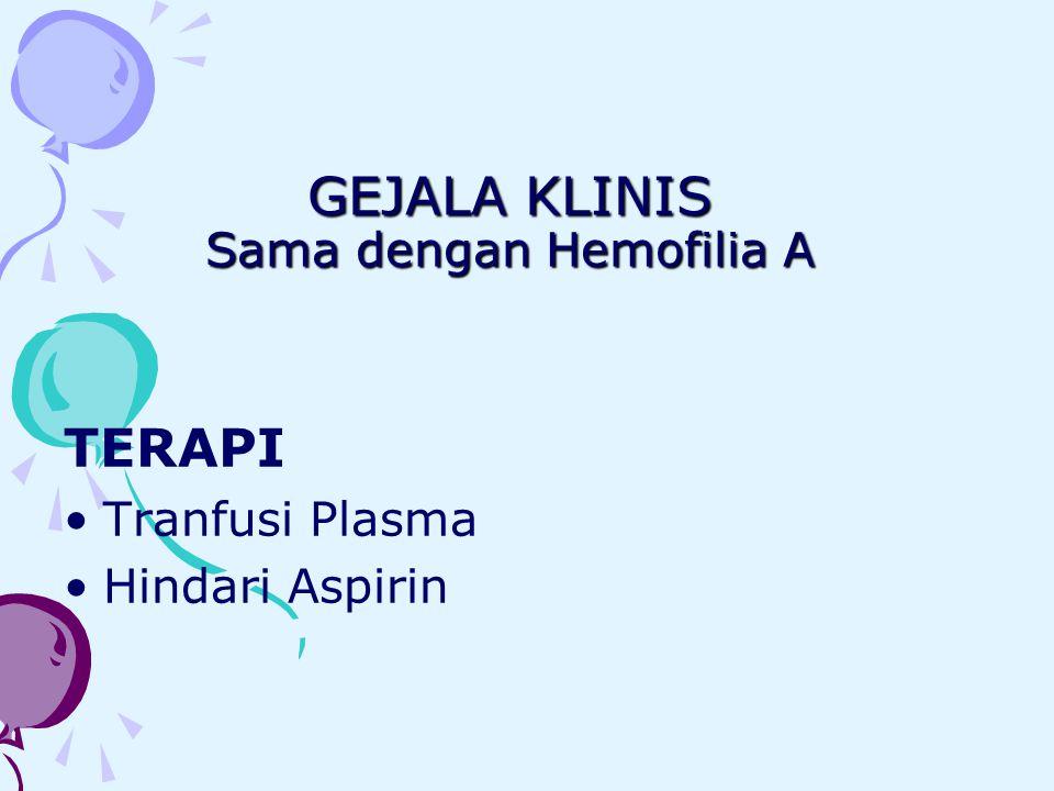 GEJALA KLINIS Sama dengan Hemofilia A TERAPI Tranfusi Plasma Hindari Aspirin