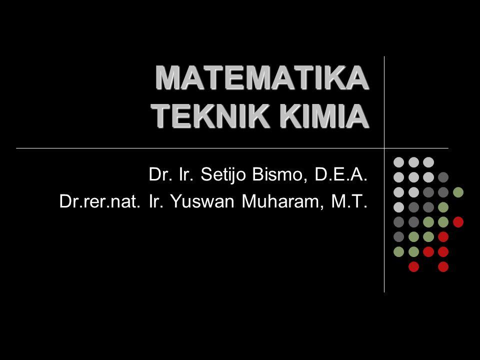 MATEMATIKA TEKNIK KIMIA Dr. Ir. Setijo Bismo, D.E.A. Dr.rer.nat. Ir. Yuswan Muharam, M.T.