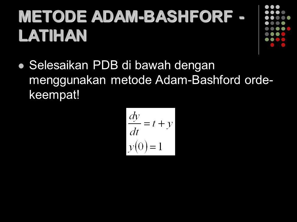 METODE ADAM-BASHFORF - LATIHAN Selesaikan PDB di bawah dengan menggunakan metode Adam-Bashford orde- keempat!