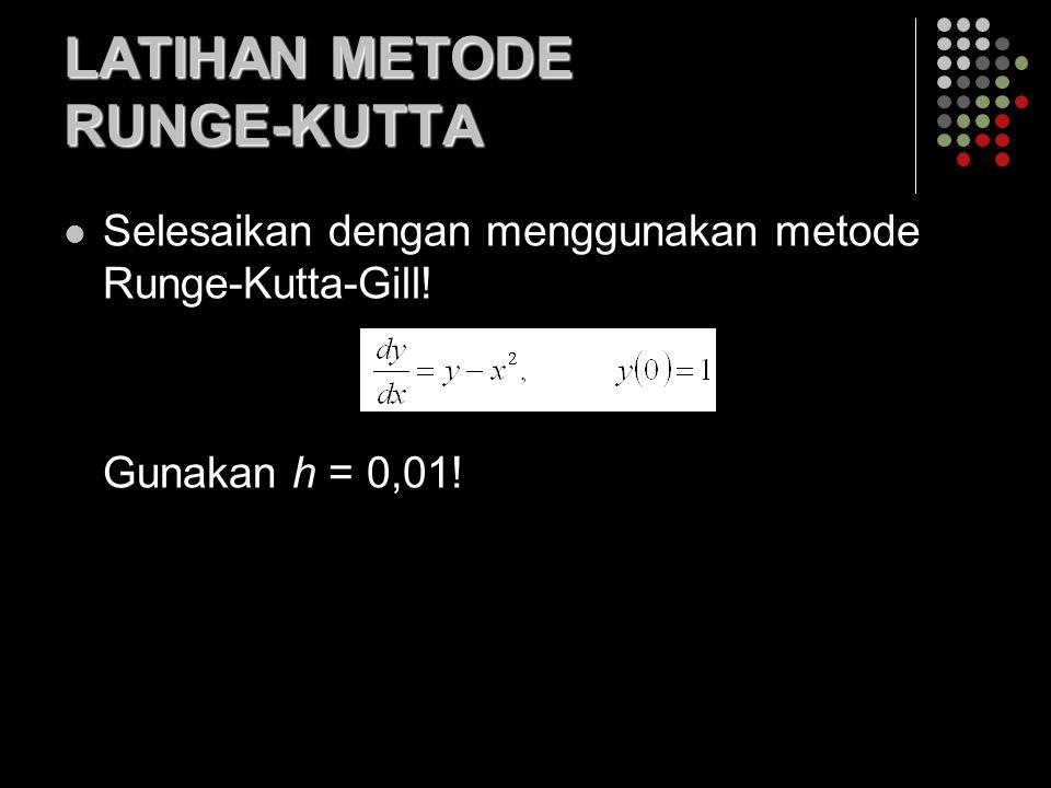 LATIHAN METODE RUNGE-KUTTA Selesaikan dengan menggunakan metode Runge-Kutta-Gill! Gunakan h = 0,01!