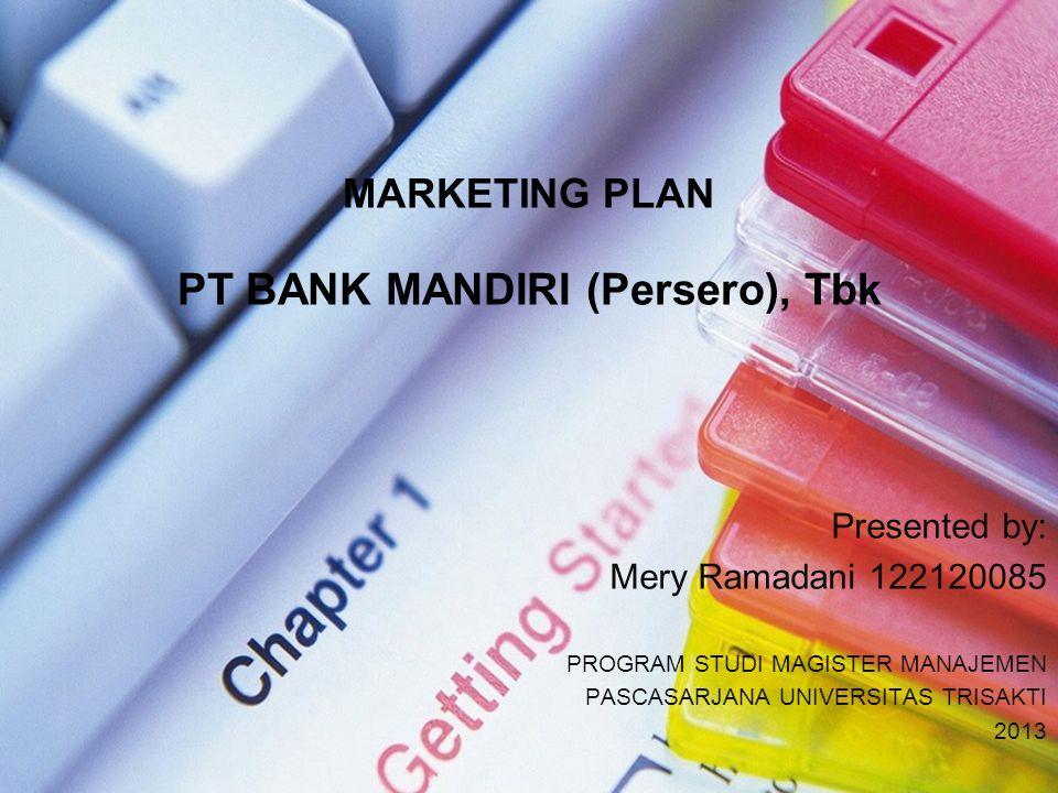 MARKETING PLAN PT BANK MANDIRI (Persero), Tbk Presented by: Mery Ramadani 122120085 PROGRAM STUDI MAGISTER MANAJEMEN PASCASARJANA UNIVERSITAS TRISAKTI