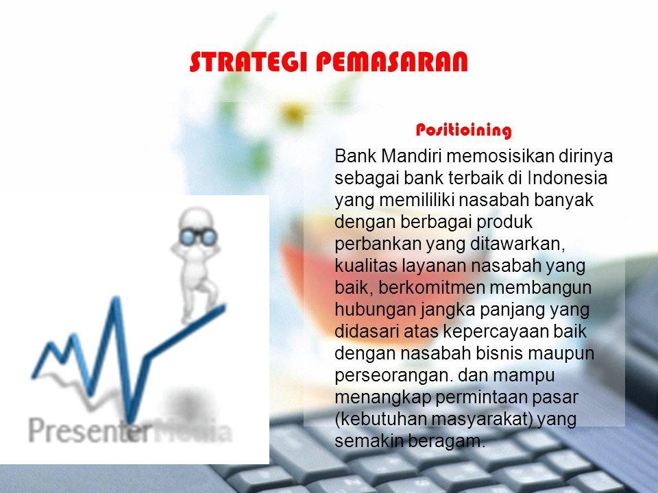 Positioining Bank Mandiri memosisikan dirinya sebagai bank terbaik di Indonesia yang memililiki nasabah banyak dengan berbagai produk perbankan yang d