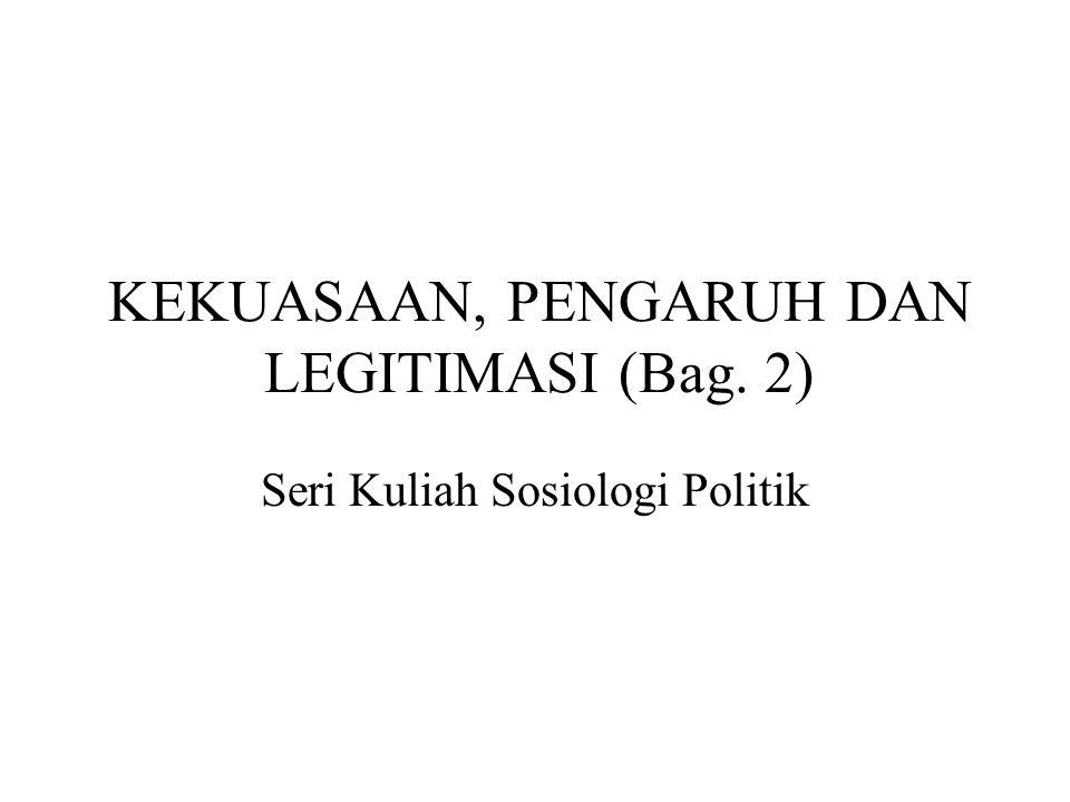 KEKUASAAN, PENGARUH DAN LEGITIMASI (Bag. 2) Seri Kuliah Sosiologi Politik