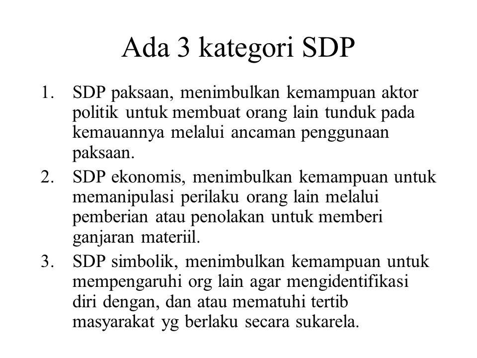 Ada 3 kategori SDP 1.SDP paksaan, menimbulkan kemampuan aktor politik untuk membuat orang lain tunduk pada kemauannya melalui ancaman penggunaan paksaan.