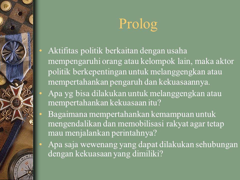 Prolog Aktifitas politik berkaitan dengan usaha mempengaruhi orang atau kelompok lain, maka aktor politik berkepentingan untuk melanggengkan atau memp