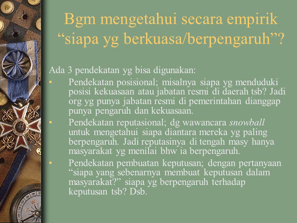 """Bgm mengetahui secara empirik """"siapa yg berkuasa/berpengaruh""""? Ada 3 pendekatan yg bisa digunakan: Pendekatan posisional; misalnya siapa yg menduduki"""