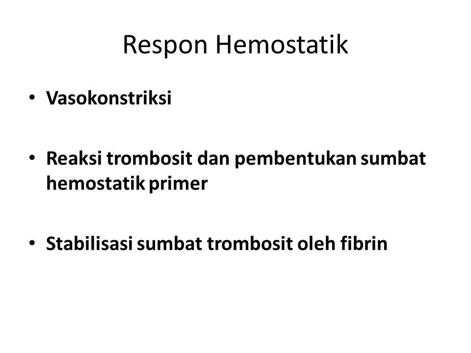 Respon Hemostatik Vasokonstriksi Reaksi trombosit dan pembentukan sumbat hemostatik primer Stabilisasi sumbat trombosit oleh fibrin