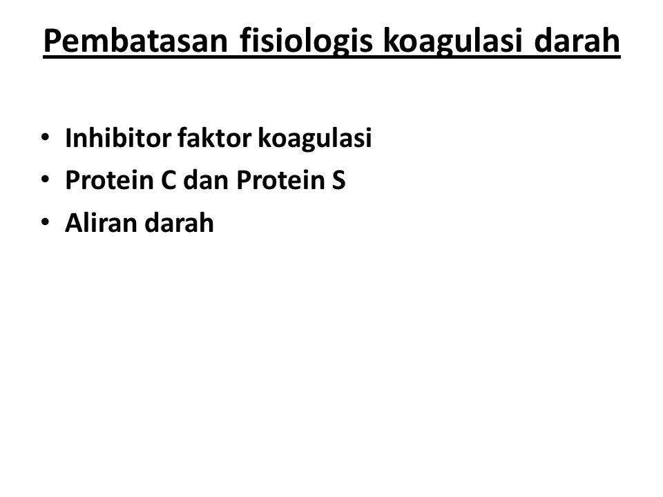 Pembatasan fisiologis koagulasi darah Inhibitor faktor koagulasi Protein C dan Protein S Aliran darah