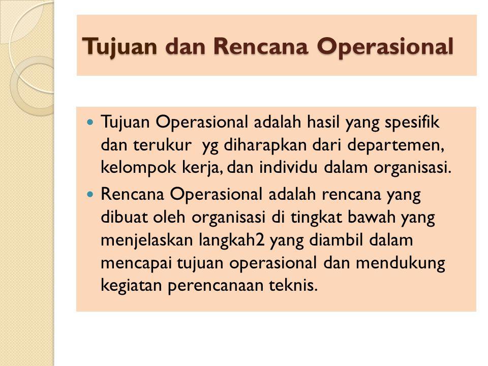 Tujuan dan Rencana Operasional Tujuan Operasional adalah hasil yang spesifik dan terukur yg diharapkan dari departemen, kelompok kerja, dan individu d