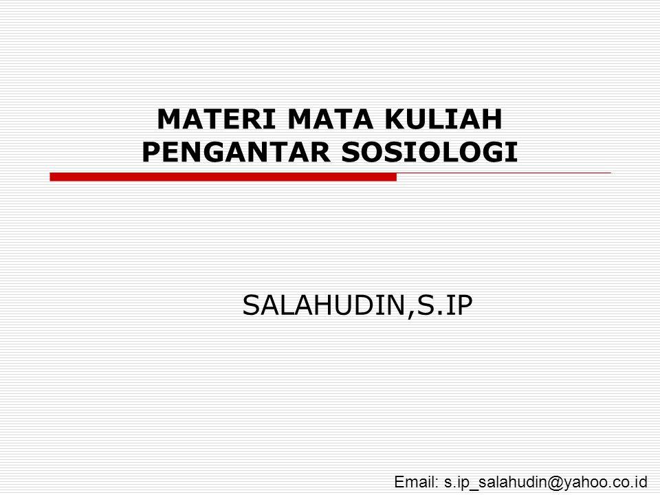 MATERI MATA KULIAH PENGANTAR SOSIOLOGI SALAHUDIN,S.IP Email: s.ip_salahudin@yahoo.co.id