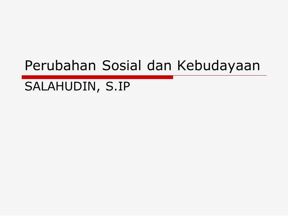 Perubahan Sosial dan Kebudayaan SALAHUDIN, S.IP