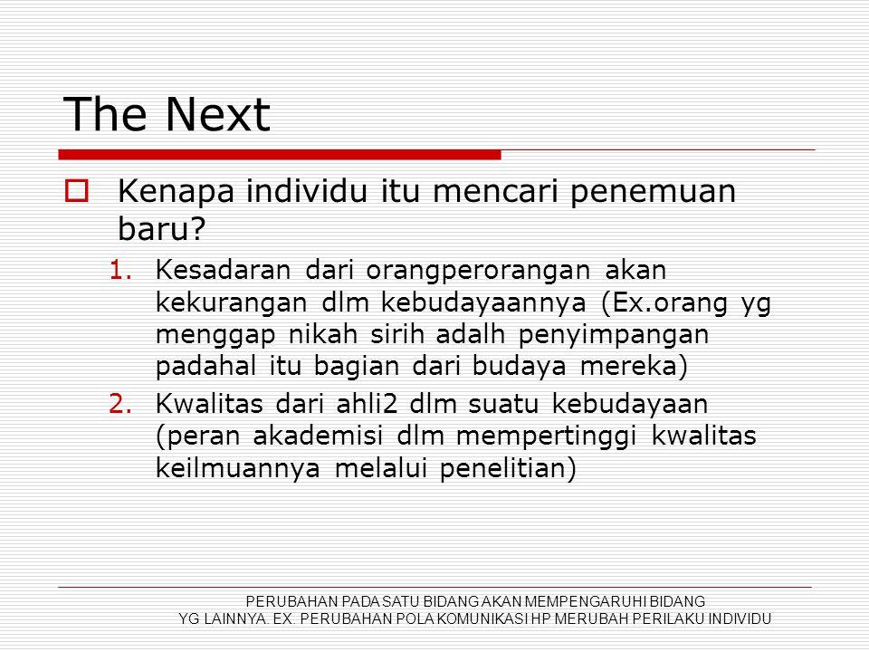 The Next  Kenapa individu itu mencari penemuan baru? 1.Kesadaran dari orangperorangan akan kekurangan dlm kebudayaannya (Ex.orang yg menggap nikah si