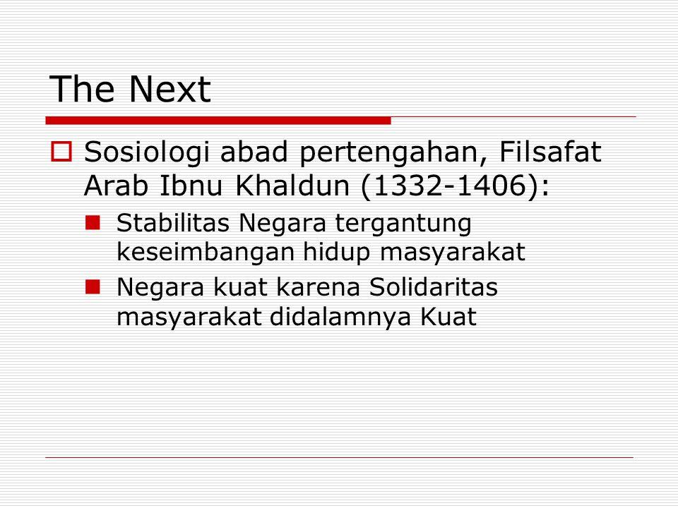 The Next  Sosiologi abad pertengahan, Filsafat Arab Ibnu Khaldun (1332-1406): Stabilitas Negara tergantung keseimbangan hidup masyarakat Negara kuat
