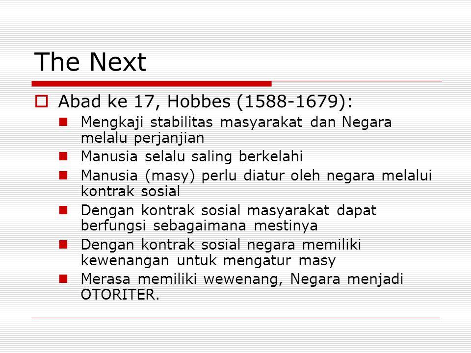 The Next  Abad ke 17, Hobbes (1588-1679): Mengkaji stabilitas masyarakat dan Negara melalu perjanjian Manusia selalu saling berkelahi Manusia (masy)
