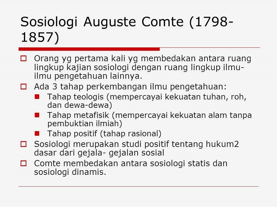 Sosiologi Auguste Comte (1798- 1857)  Orang yg pertama kali yg membedakan antara ruang lingkup kajian sosiologi dengan ruang lingkup ilmu- ilmu penge
