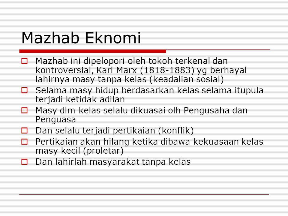 Mazhab Eknomi  Mazhab ini dipelopori oleh tokoh terkenal dan kontroversial, Karl Marx (1818-1883) yg berhayal lahirnya masy tanpa kelas (keadalian so