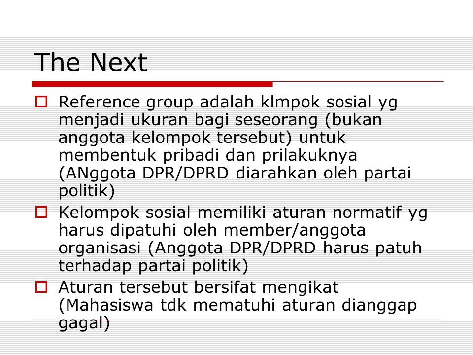 The Next  Reference group adalah klmpok sosial yg menjadi ukuran bagi seseorang (bukan anggota kelompok tersebut) untuk membentuk pribadi dan prilaku