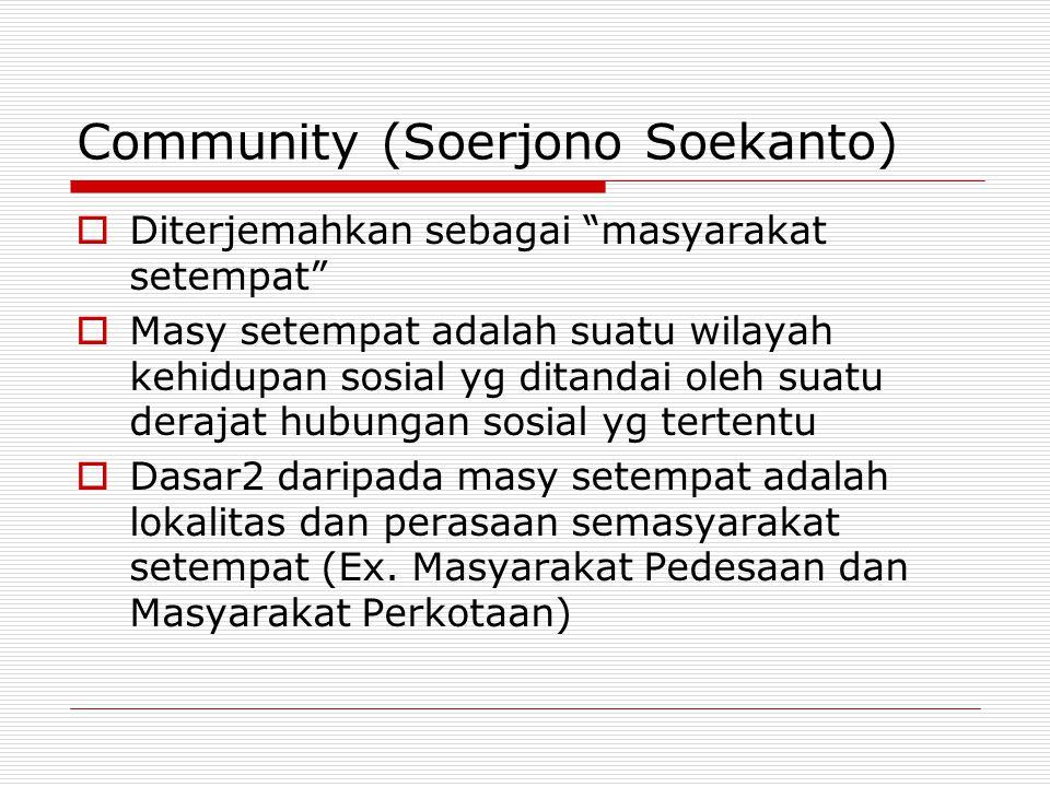 "Community (Soerjono Soekanto)  Diterjemahkan sebagai ""masyarakat setempat""  Masy setempat adalah suatu wilayah kehidupan sosial yg ditandai oleh sua"