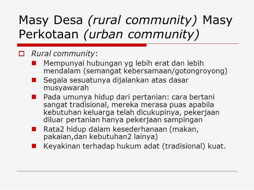 Masy Desa (rural community) Masy Perkotaan (urban community)  Rural community: Mempunyai hubungan yg lebih erat dan lebih mendalam (semangat kebersam