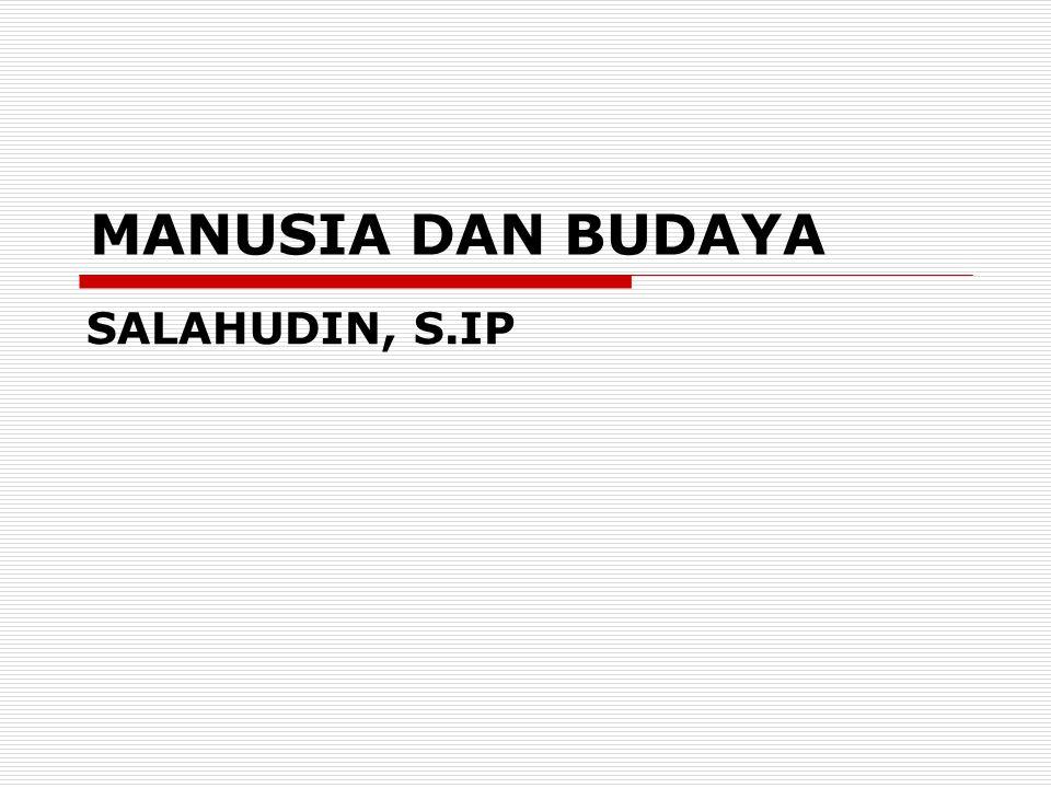 MANUSIA DAN BUDAYA SALAHUDIN, S.IP