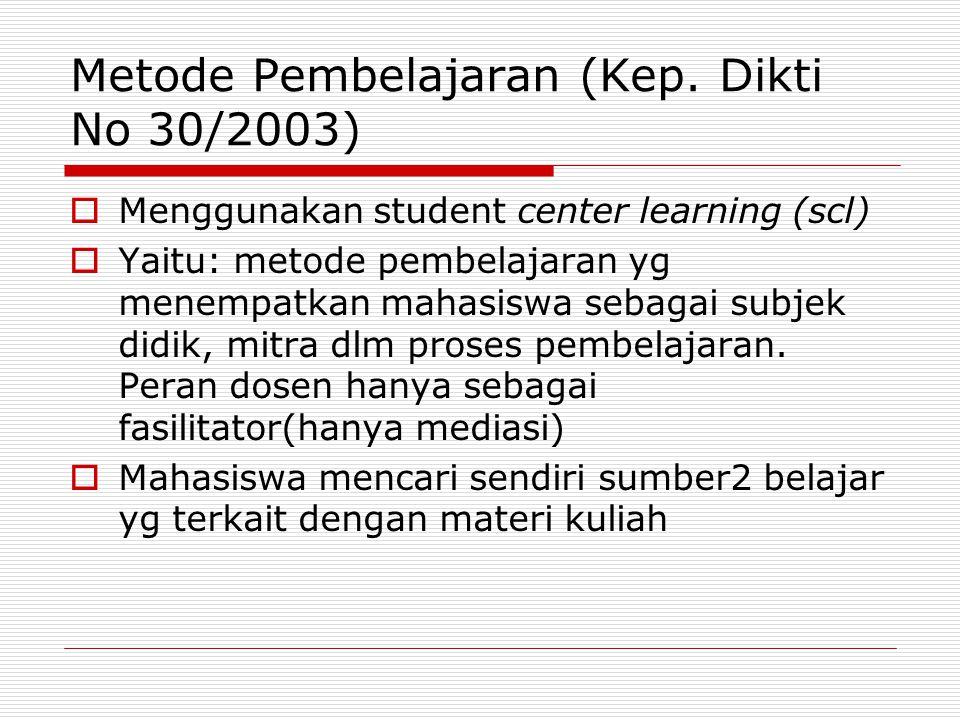 Metode Pembelajaran (Kep. Dikti No 30/2003)  Menggunakan student center learning (scl)  Yaitu: metode pembelajaran yg menempatkan mahasiswa sebagai