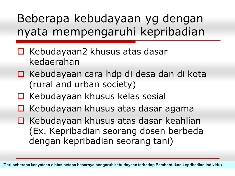 Beberapa kebudayaan yg dengan nyata mempengaruhi kepribadian  Kebudayaan2 khusus atas dasar kedaerahan  Kebudayaan cara hdp di desa dan di kota (rur