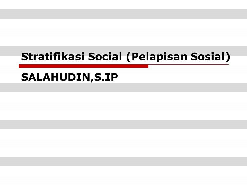 Stratifikasi Social (Pelapisan Sosial) SALAHUDIN,S.IP