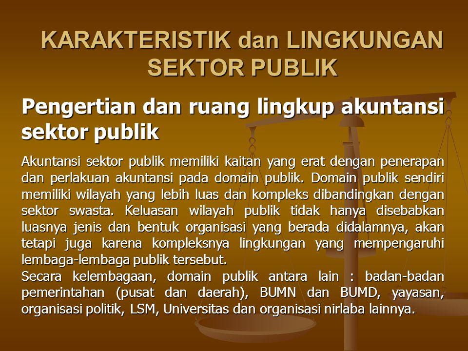 KARAKTERISTIK dan LINGKUNGAN SEKTOR PUBLIK Pengertian dan ruang lingkup akuntansi sektor publik Akuntansi sektor publik memiliki kaitan yang erat deng