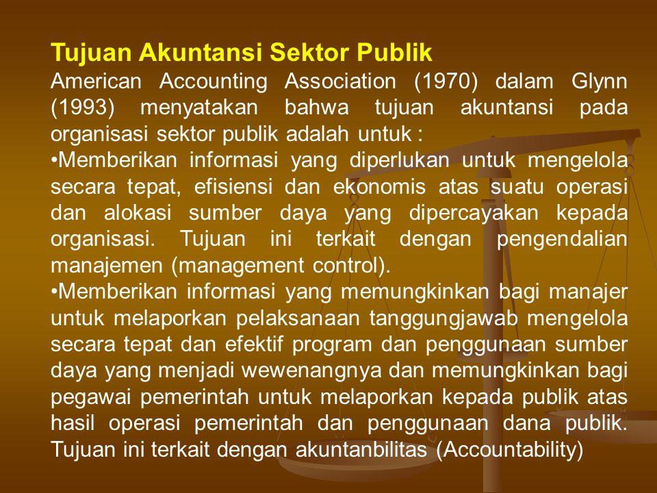 Tujuan Akuntansi Sektor Publik American Accounting Association (1970) dalam Glynn (1993) menyatakan bahwa tujuan akuntansi pada organisasi sektor publ