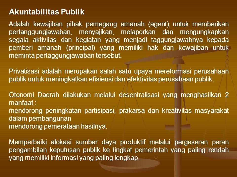 Akuntabilitas Publik Adalah kewajiban pihak pemegang amanah (agent) untuk memberikan pertanggungjawaban, menyajikan, melaporkan dan mengungkapkan sega