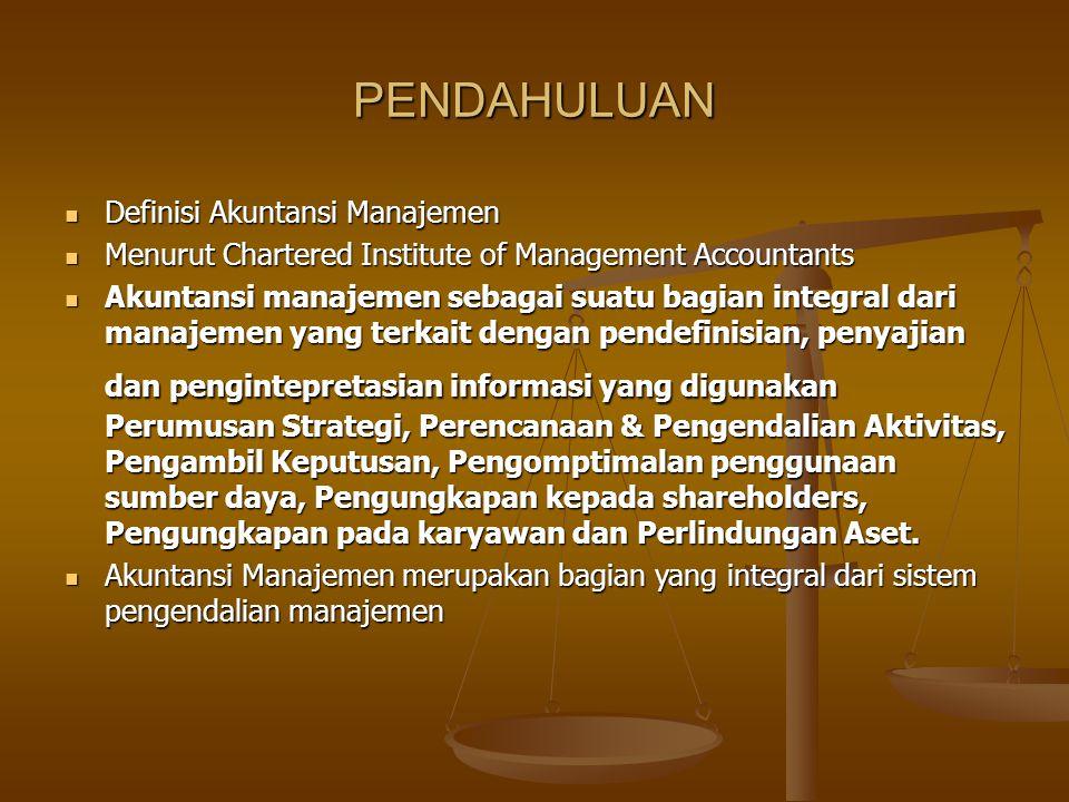 PENDAHULUAN Definisi Akuntansi Manajemen Definisi Akuntansi Manajemen Menurut Chartered Institute of Management Accountants Menurut Chartered Institut