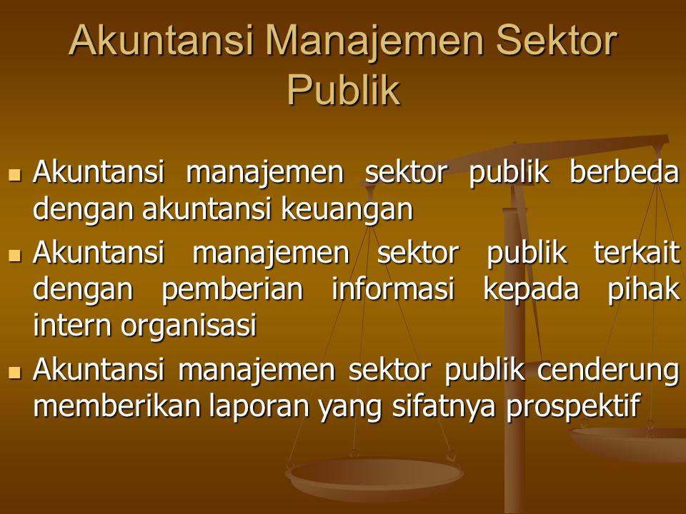 Akuntansi Manajemen Sektor Publik Akuntansi manajemen sektor publik berbeda dengan akuntansi keuangan Akuntansi manajemen sektor publik berbeda dengan