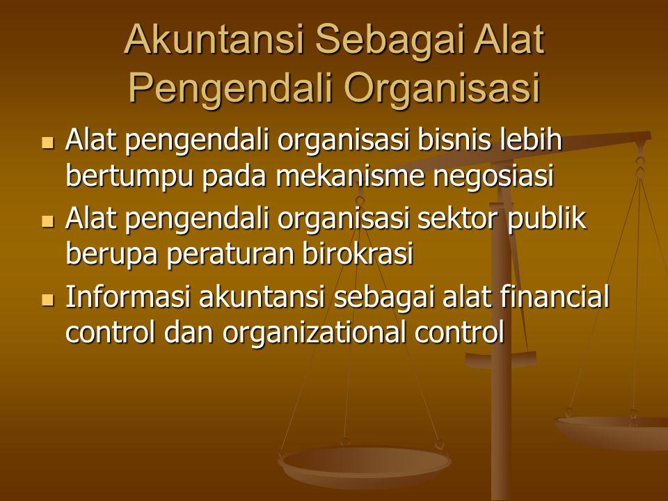 Akuntansi Sebagai Alat Pengendali Organisasi Alat pengendali organisasi bisnis lebih bertumpu pada mekanisme negosiasi Alat pengendali organisasi bisn