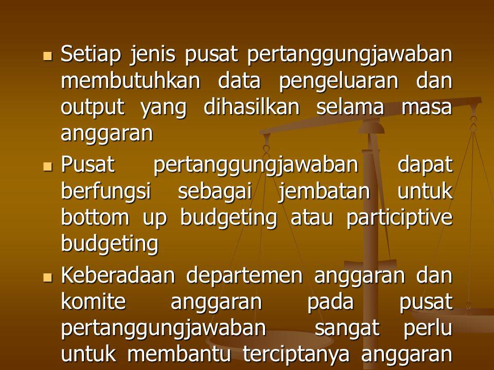 Setiap jenis pusat pertanggungjawaban membutuhkan data pengeluaran dan output yang dihasilkan selama masa anggaran Setiap jenis pusat pertanggungjawab