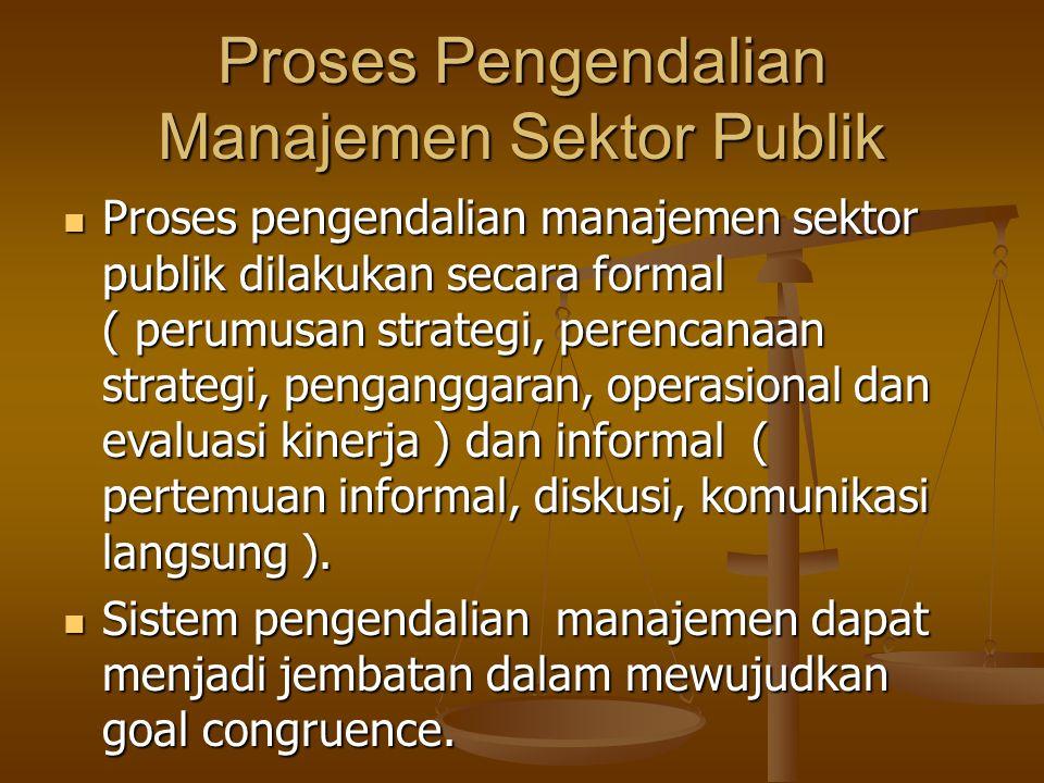 Proses Pengendalian Manajemen Sektor Publik Proses pengendalian manajemen sektor publik dilakukan secara formal ( perumusan strategi, perencanaan stra
