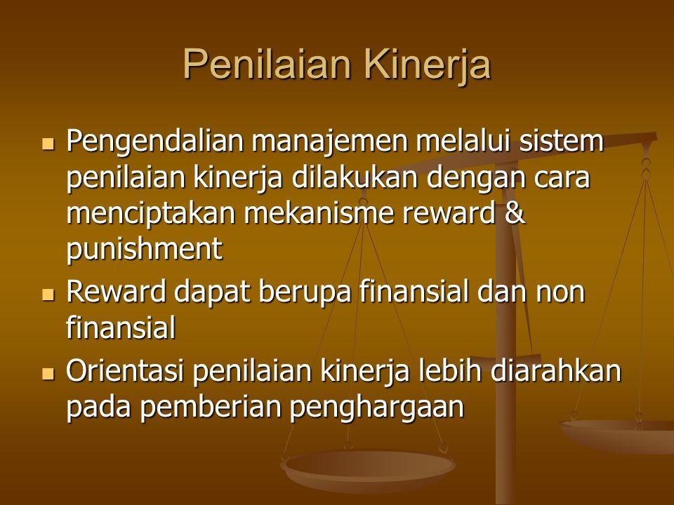 Penilaian Kinerja Pengendalian manajemen melalui sistem penilaian kinerja dilakukan dengan cara menciptakan mekanisme reward & punishment Pengendalian